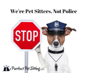 We're pet sitters, not police